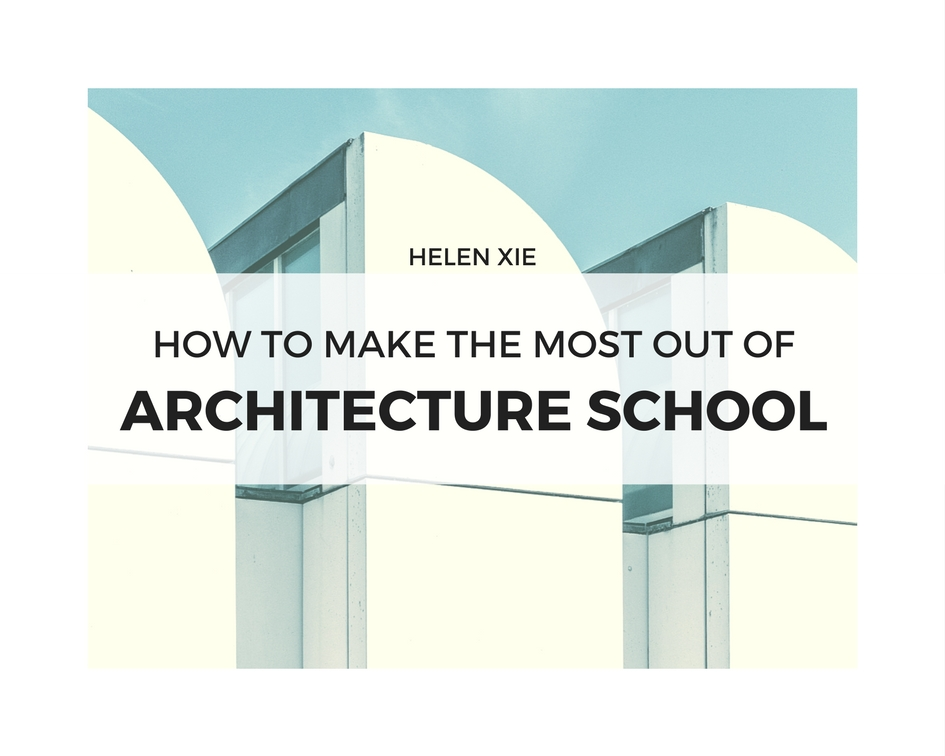 How to make the most out of architecture school